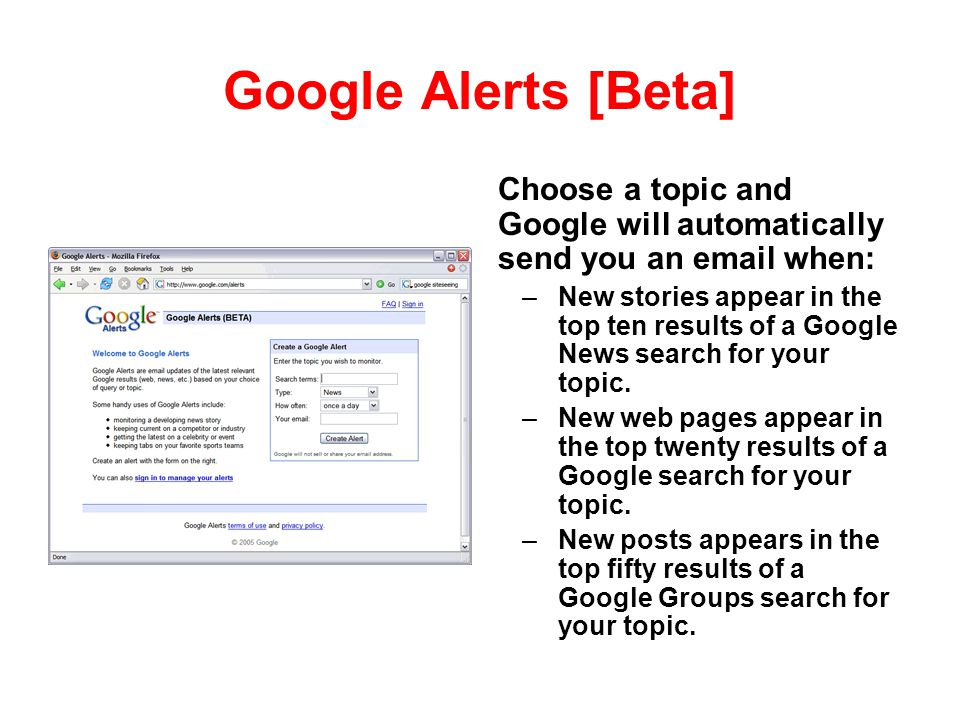 Google Alerts [Beta] Choose a topic and Google will automatically send you an email when: